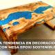 La moda en decoración con mesa epoxi sostenible
